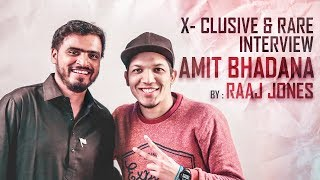 AMIT BHADANA - X- CLUSIVE & RARE INTERVIEW (2018) BY RAAJ JONES width=