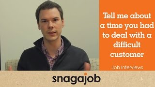 Job Interviews (Part 7): Tell me about a time you had to deal with a difficult customer