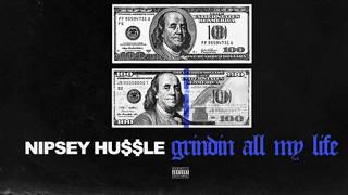 Nipsey Hussle - Grindin All My Life (Clean)