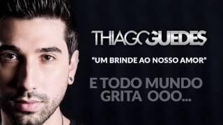 Thiago Guedes - Um brinde ao nosso amor (Vídeo Letra)