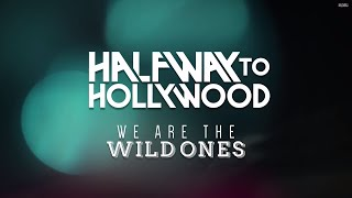 Halfway To Hollywood - We Are The Wild Ones (Official Lyric Video)