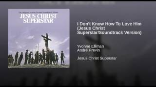 I Don't Know How To Love Him (Jesus Christ Superstar/Soundtrack Version)