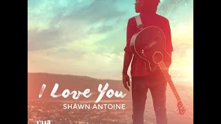 "Shawn Antoine ""I Love You' (Official Video)"