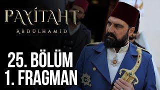 Payitaht Abdülhamid 25.Bölüm 1.Fragmanı