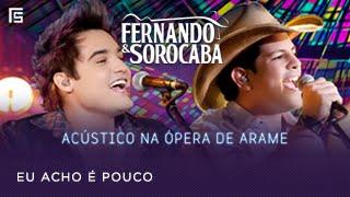 Fernando & Sorocaba - Eu Acho é Pouco | Acústico na Ópera de Arame