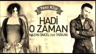 Nazan Öncel Feat Tarkan   Hadi O Zaman Yeni Albümü HD