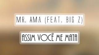 Mr. Ama - Assim Você Me Mata (Feat. Big Z)
