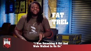 Fat Trel - I Was Smashing A Girl And Wale Walked In On Us (247HH Wild Tour Stories)