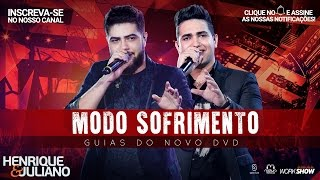 Henrique e Juliano - Modo Sofrimento - (Guias Do Novo DVD)