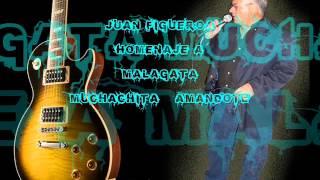 Juan Figueroa Homenaje a Malagata Muchachita   Amandote