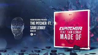 The Pitcher feat. Sam LeMay - Made Of [Fusion 343]