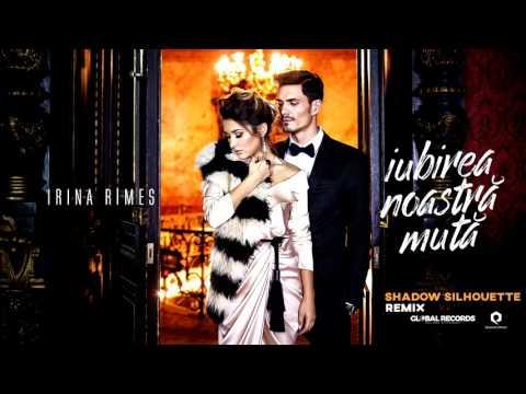 Irina Rimes - Iubirea Noastra Muta | Shadow Silhouette Remix