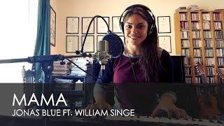 Mama - Jonas Blue ft William Singe (Chloe Jordan Cover)