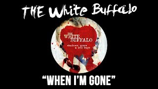 "The White Buffalo - ""When I'm Gone"""