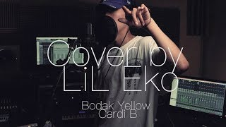 Bodak Yellow Cover (Cardi B) [Male Version] - Rap by Lil Eko [EKO PLUG]