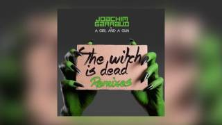Joachim Garraud & A Girl And A Gun - The Witch Is Dead (Radio Edit) [Cover Art]