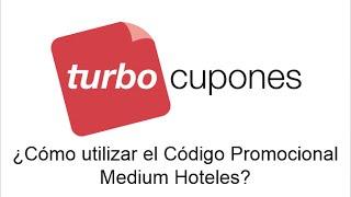 ¿Como hacer efectivo el Código Promocional Medium Hoteles?