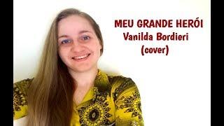 Meu Grande Herói - Vanilda Bordieri (cover)