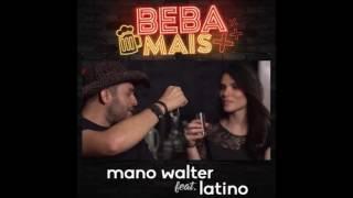 Mano Walter   Beba Mais ft  Latino