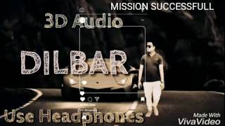 DILBAR SONG (USE HEADPHONES) LATEST VIDEO 3D AUDIO # MISSION SUCCESSFULL