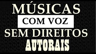 MUSICAS COM VOZ SEM DIREITOS AUTORAIS/DICASPARAYOUTUBERS