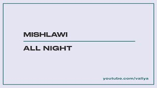 Mishlawi - All night (lyrics in description)
