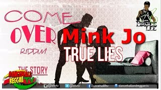 Mink Jo - True Lies ♯Come Over Riddim ▶Kick Dem Records ♫Dancehall ♫Reggae 2017