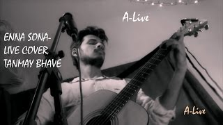 Enna Sona | Live Cover | Tanmay Bhave | Ok Jaanu | A R Rahman| Arijit Singh | A-Live Music Online