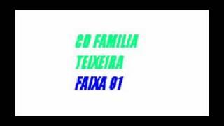 CD FAMILIA TEIXEIRA FAIXA 01