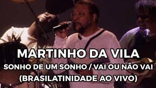Martinho da Vila - Sonho de um sonho / Vai ou não vai (Brasilatinidade Ao Vivo)