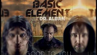Basic Element Ft. Dr. Alban // Good To You