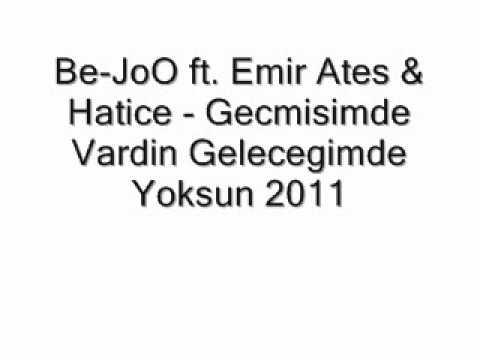 Be-JoO ft. Emir Ates & Hatice - Gecmisimde Vardin Gelecegimde Yoksun 2011