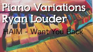 PIANO MUSIC - HAIM - Want You Back - Variation by Ryan Louder