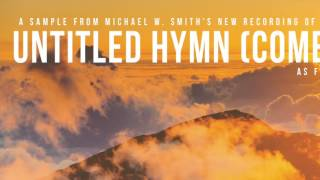 UNTITLED HYMN (Come To Jesus) - Sampler - Hymns II - Michael W. Smith (Sample 10 of 16)