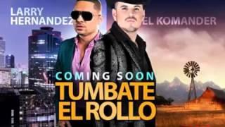 Tumbate el Rollo - Larry Hernandez ft El Komander. (ESTRENO 2014) Lo más nuevo.