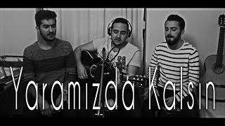 Alparslan Yılmaz & Barış Yıldırım feat Çağdaş Pınar - Yaramızda Kalsın (Onurcan Özcan - Cover)