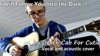I WILL FOLLOW YOU INTO THE DARK (Death Cab For Cutie): VOCAL and GUITAR cover