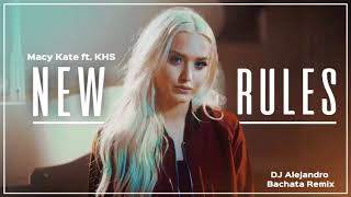 Macy Kate ft  KHS - New rules (DJ Alejandro Bachata Remix)