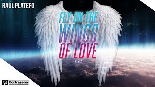 Raúl Platero - Fly On The Wings Of Love, Remix 2017, MDT, Remember 2000, Electronic Dance Music