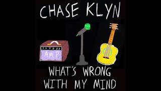Chase Klyn - What's Wrong With My Mind
