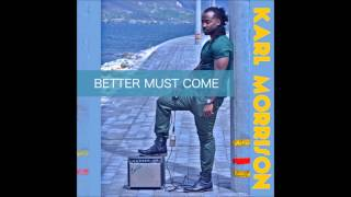 Karl Morrison Feat. Lutan Fyah - Sick Ina Dem Head (Better Must Come)