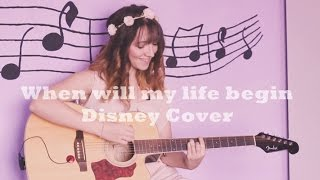When will my life begin (Disney Cover)