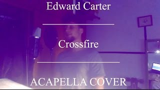 Crossfire - STEPHEN (Edward Carter Acapella)