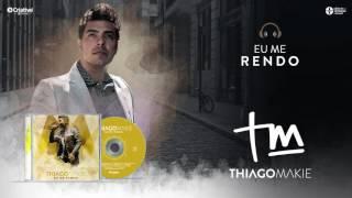 Thiago Makie - Eu Me Rendo