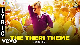 Vedalam - The Theri Theme Lyric | Ajith Kumar, Shruti Haasan | Anirudh width=