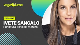 Ivete Sangalo - Por Causa De Você, Menina (Vagalume)