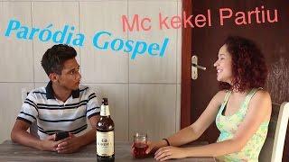 Paródia Gospel Mc kekel Partiu.