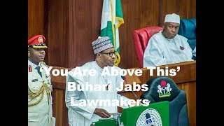 ''You Are Above This'', Buhari Jabs Lawmakers