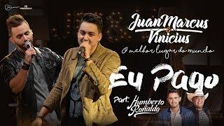 Juan Marcus e Vinícius - Eu pago part. Humberto e Ronaldo (DVD O melhor lugar do mundo)