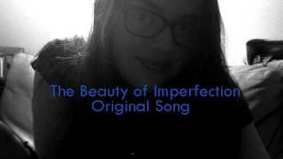 The Beauty of Imperfection (Original Song)